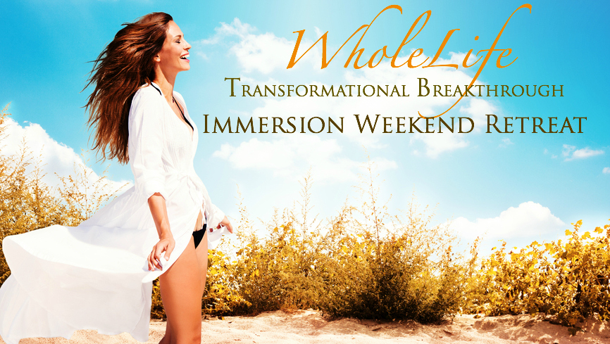 Wholelife* Breakthrough Immersion Retreat